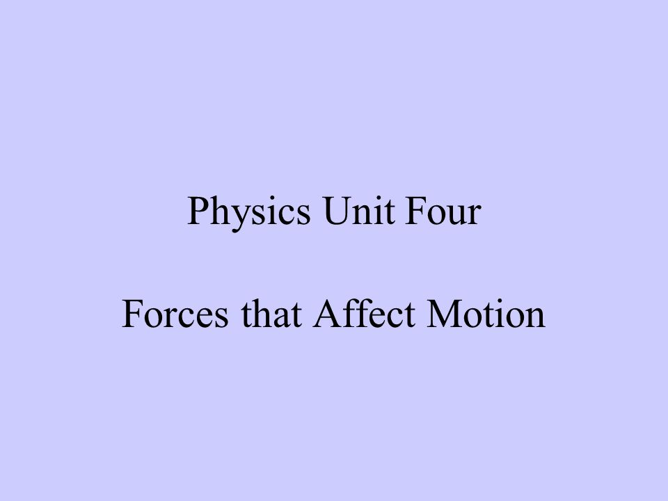 Physics Unit Four Forces that Affect Motion