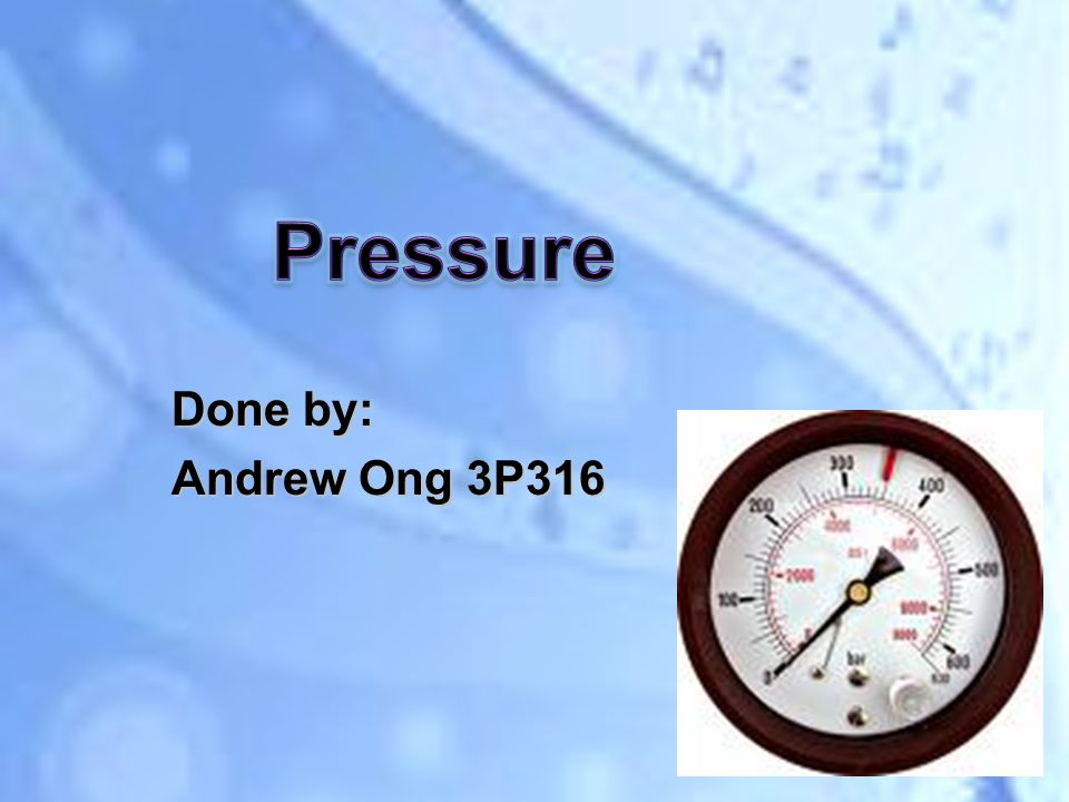Done By Andrew Ong 3p316 The Symbol For Pressure Is P Pascal