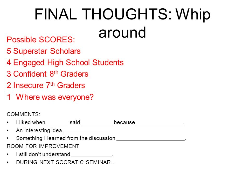 FINAL THOUGHTS: Whip around Possible SCORES: 5 Superstar Scholars 4 Engaged High School Students 3 Confident 8 th Graders 2 Insecure 7 th Graders 1 Where was everyone.