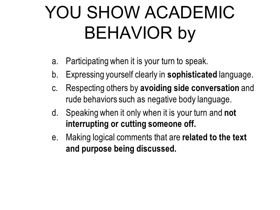 YOU SHOW ACADEMIC BEHAVIOR by a.Participating when it is your turn to speak.