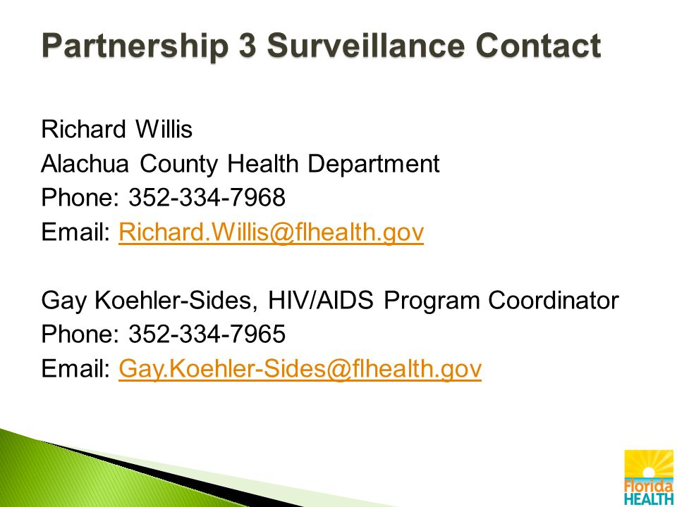 Partnership 3 Surveillance Contact Richard Willis Alachua County Health Department Phone: Gay Koehler-Sides, HIV/AIDS Program Coordinator Phone: