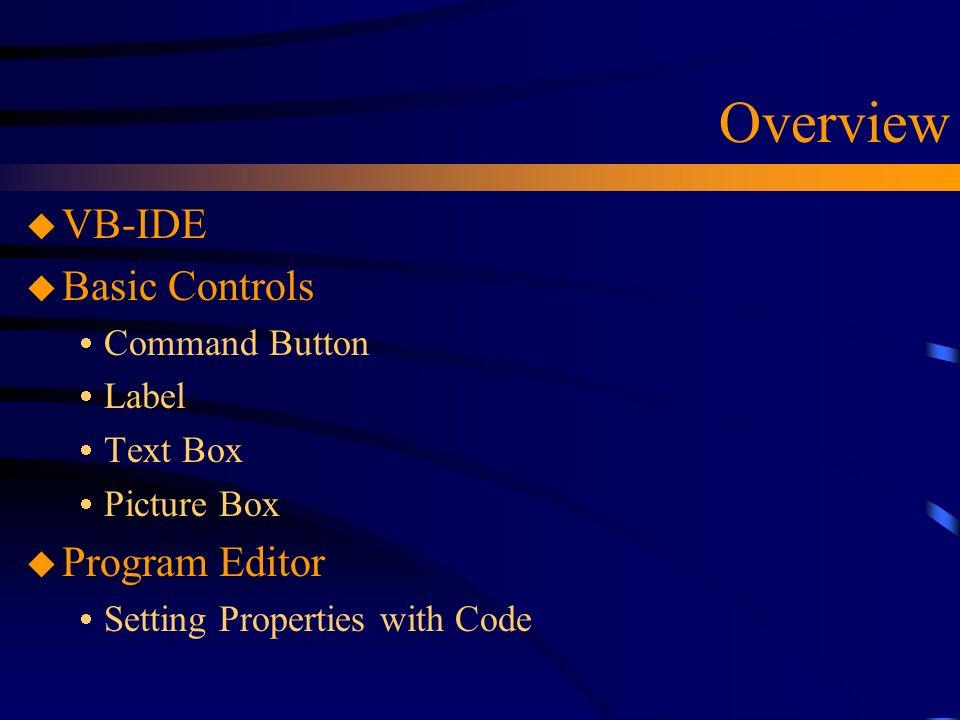 Basic Controls & Properties Chapter 2  Overview u VB-IDE u