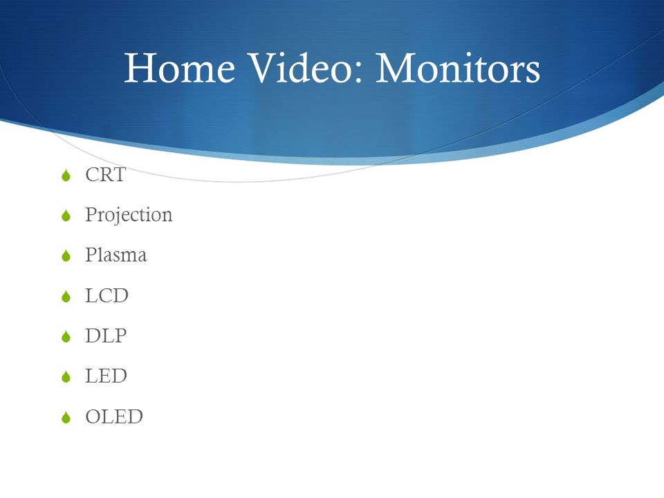 Home Video: Monitors  CRT  Projection  Plasma  LCD  DLP  LED  OLED