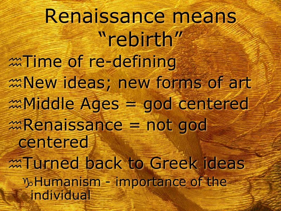 "The Renaissance ""The Rebirth"" Influences on the Renaissance"