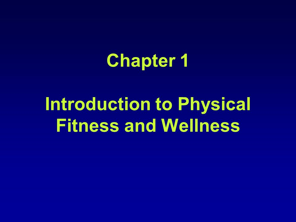 Chapter 1 Introduction to Physical Fitness and Wellness