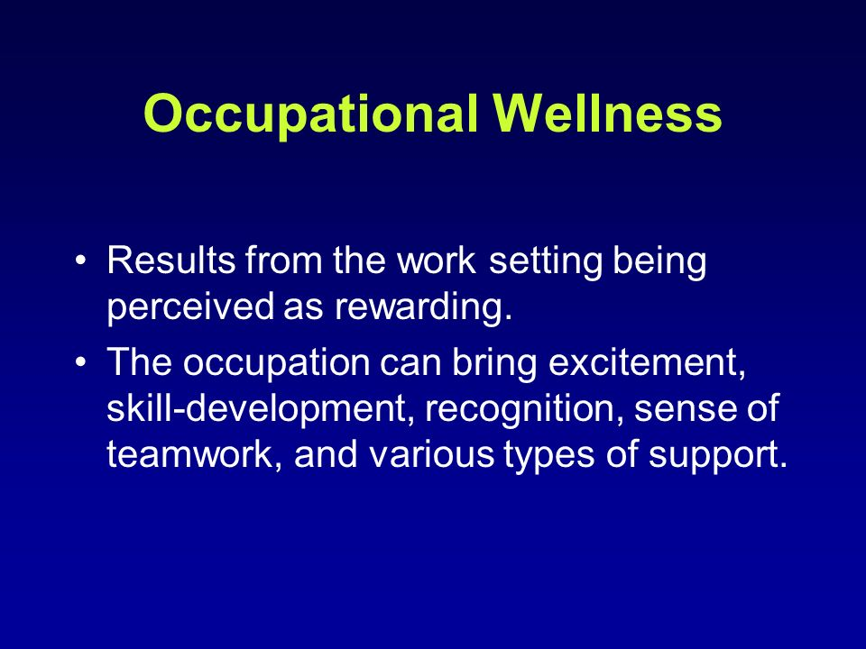 Occupational Wellness Results from the work setting being perceived as rewarding.
