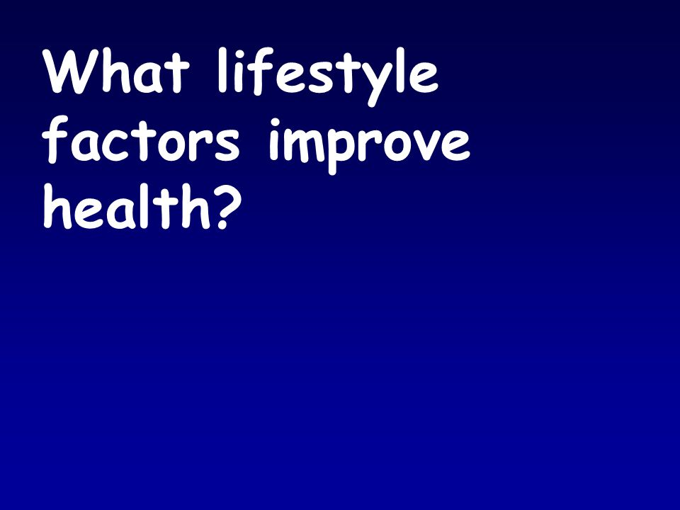 What lifestyle factors improve health