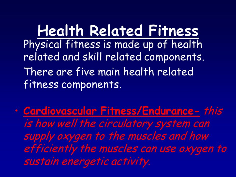 Health Related Fitness Physical fitness is made up of health related and skill related components.