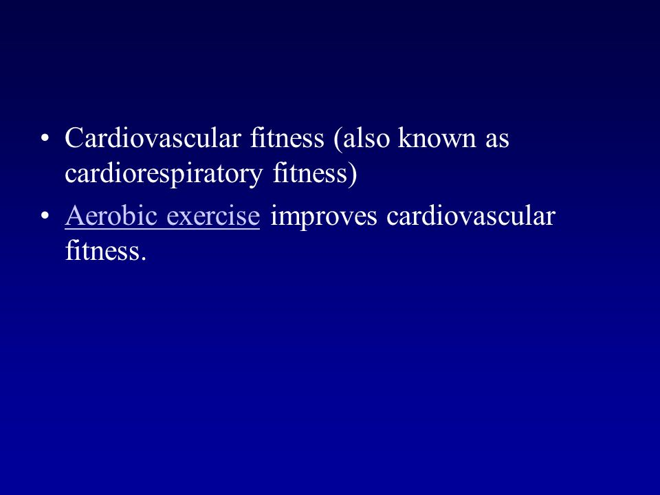 Cardiovascular fitness (also known as cardiorespiratory fitness) Aerobic exercise improves cardiovascular fitness.Aerobic exercise