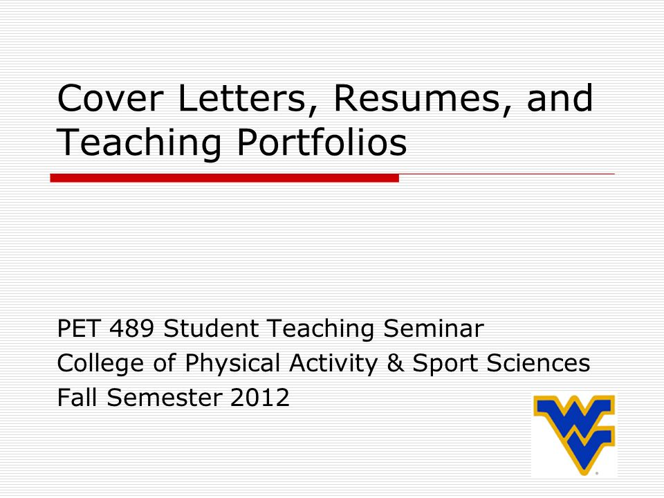 Cover Letters, Resumes, and Teaching Portfolios PET 489 ...