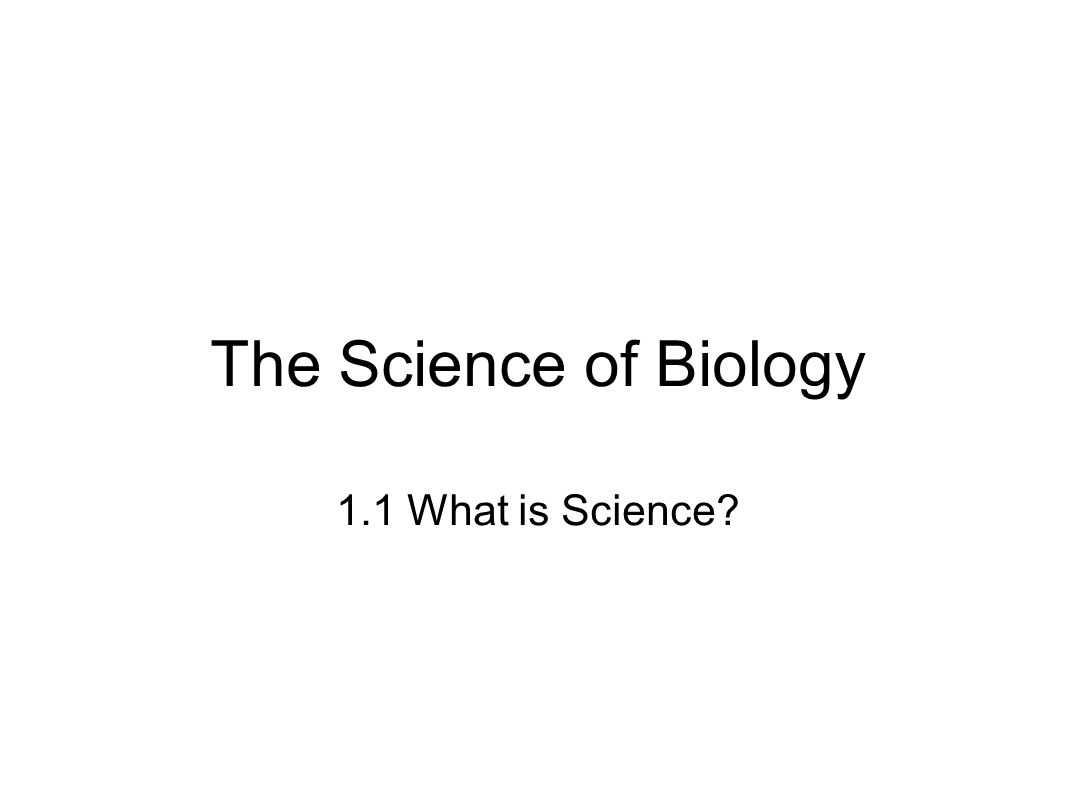 The Science of Biology 1.1 What is Science