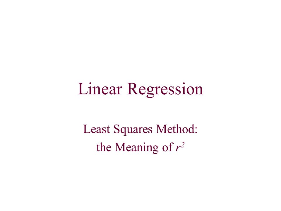 Linear Regression Least Squares Method: the Meaning of r 2