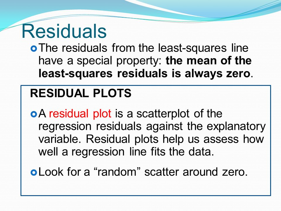  The residuals from the least-squares line have a special property: the mean of the least-squares residuals is always zero.