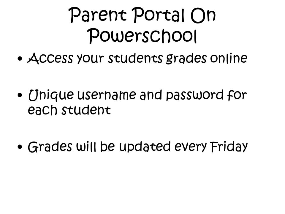 Parent Portal On Powerschool Access your students grades online Unique username and password for each student Grades will be updated every Friday