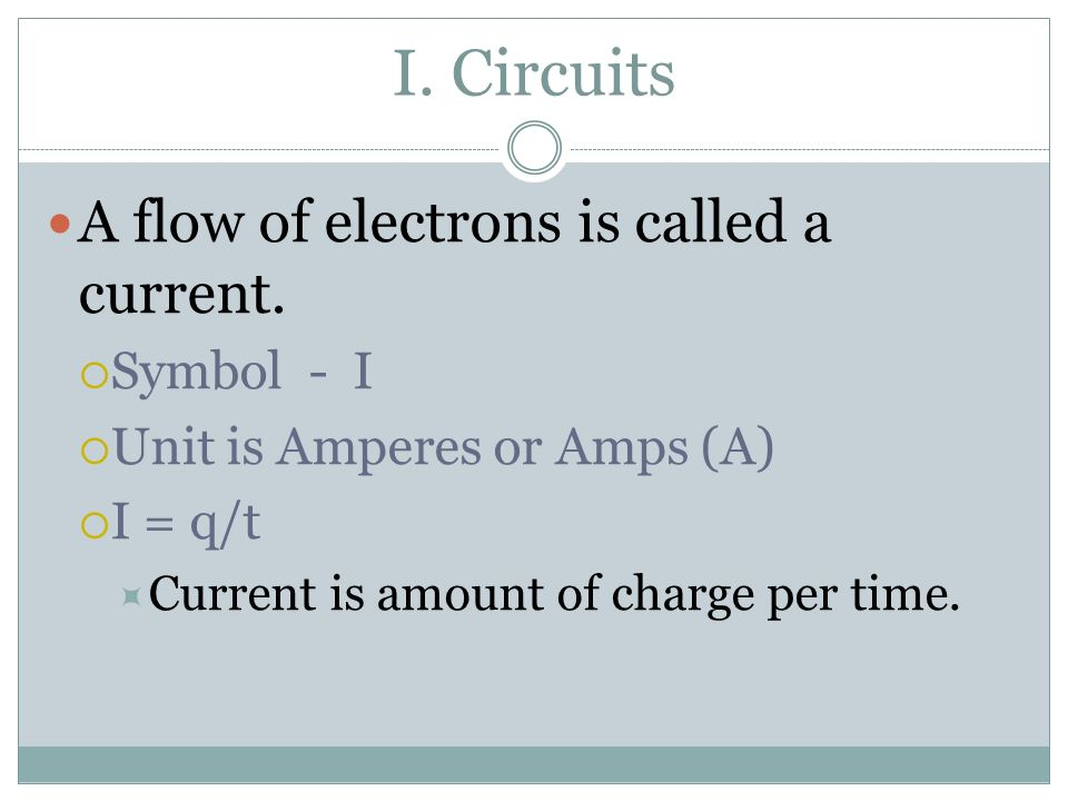 Electric Circuits I Circuits A Flow Of Electrons Is Called A