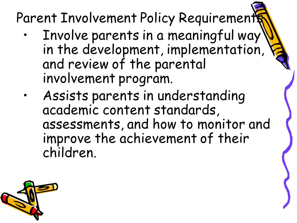 DRAFT Parent Involvement Policy Requirements Involve parents in a meaningful way in the development, implementation, and review of the parental involvement program.