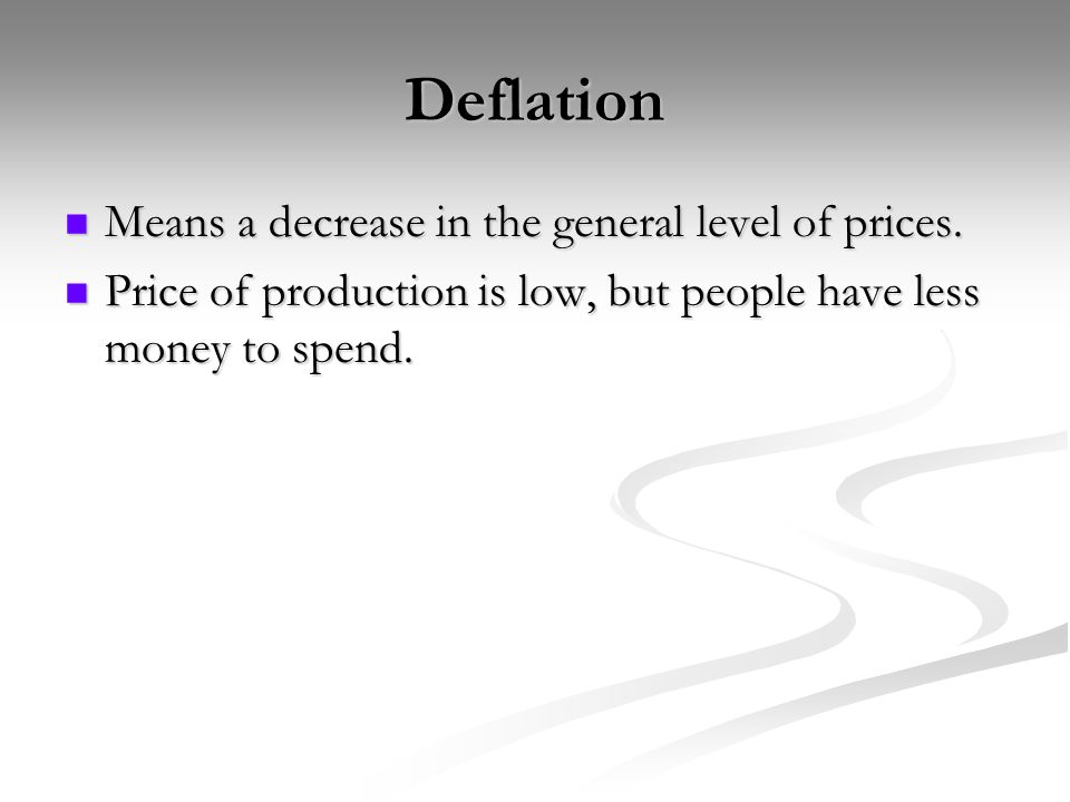 Deflation Means a decrease in the general level of prices.