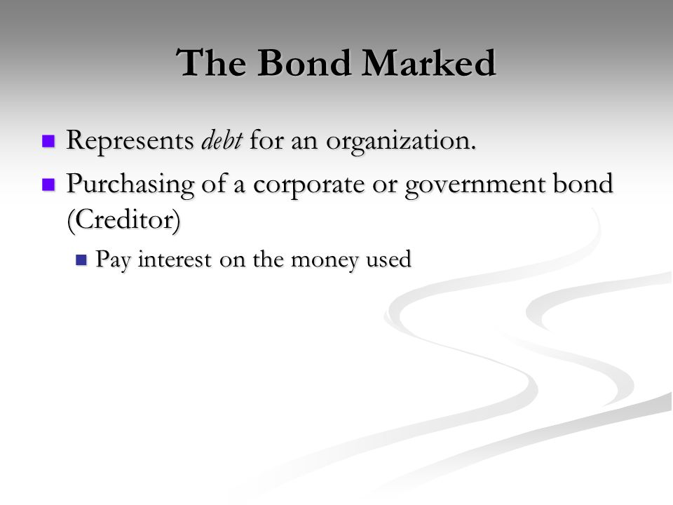 The Bond Marked Represents debt for an organization.