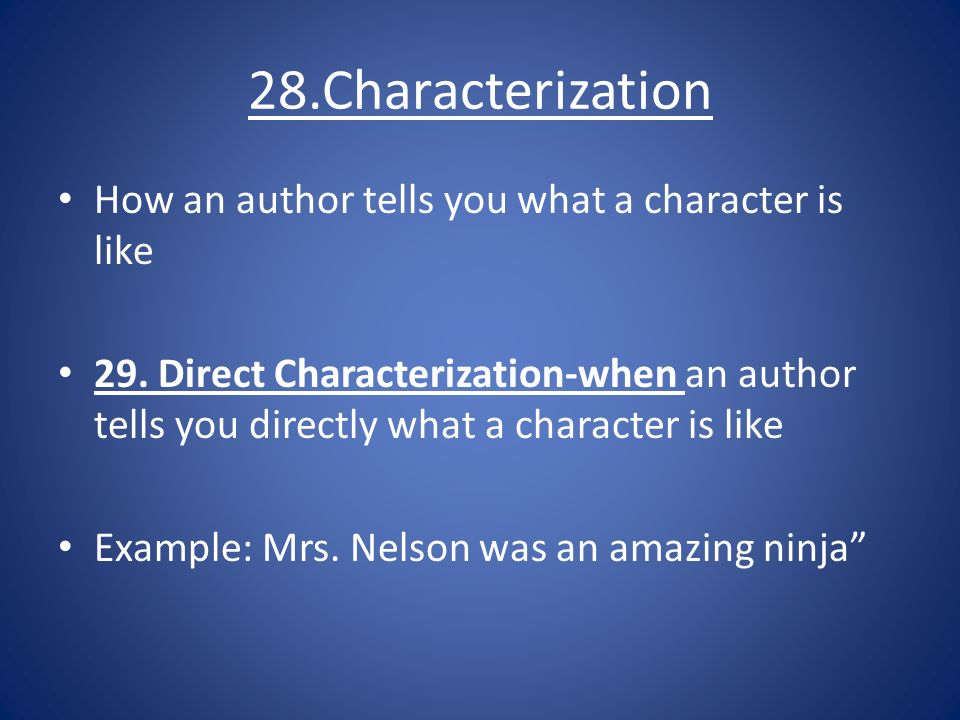 28.Characterization How an author tells you what a character is like 29.