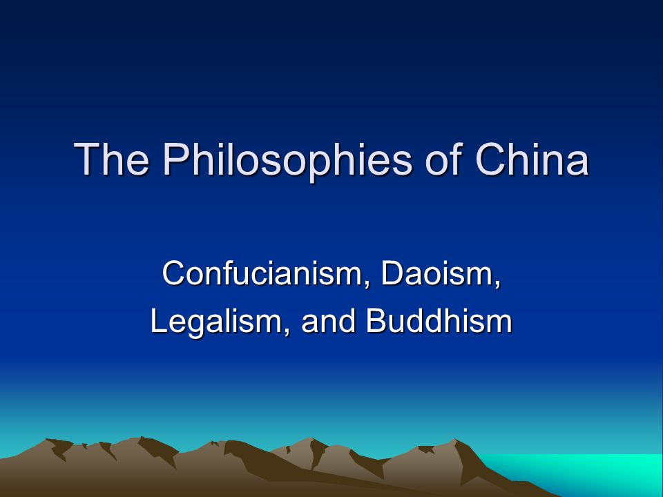The Philosophies of China Confucianism, Daoism, Legalism, and Buddhism