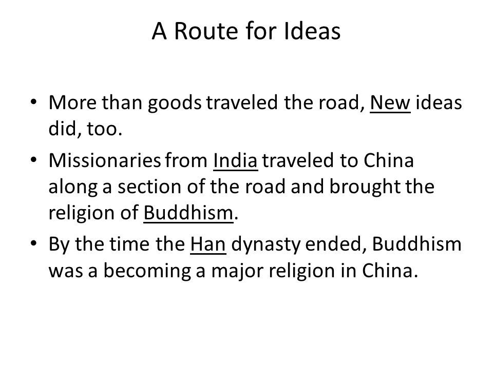 A Route for Ideas More than goods traveled the road, New ideas did, too.