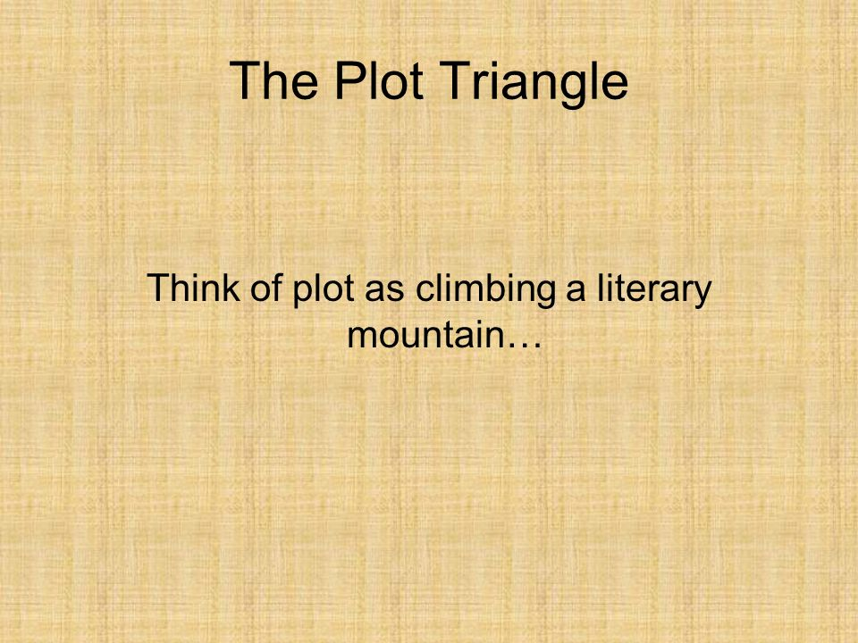 Identifying the elements of a plot diagram adapted from s brooks 2 the plot triangle think of plot as climbing a literary mountain ccuart Gallery