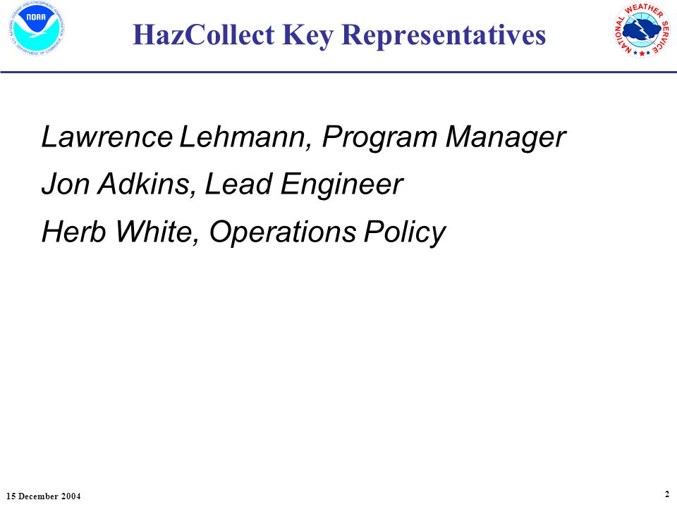15 December HazCollect Key Representatives Lawrence Lehmann, Program Manager Jon Adkins, Lead Engineer Herb White, Operations Policy