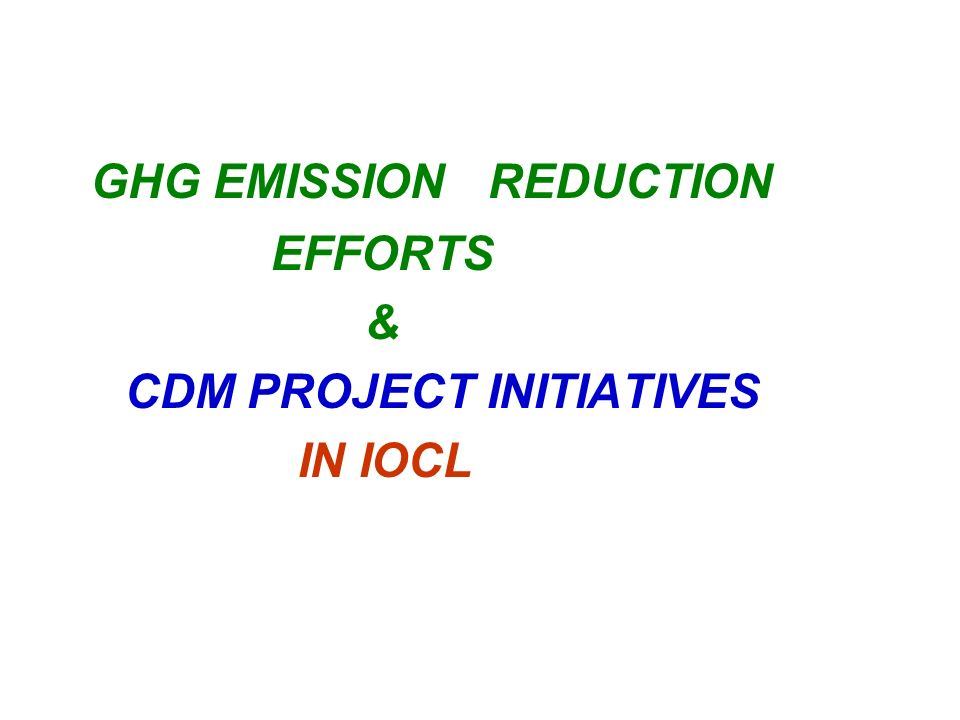 CLEAN DEVELOPMENT MECHANISM ( CDM) The Initiatives by Indian Oil