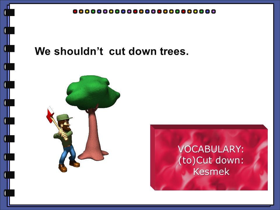 4 We Shouldn T Cut Down Trees Vocabulary To Kesmek