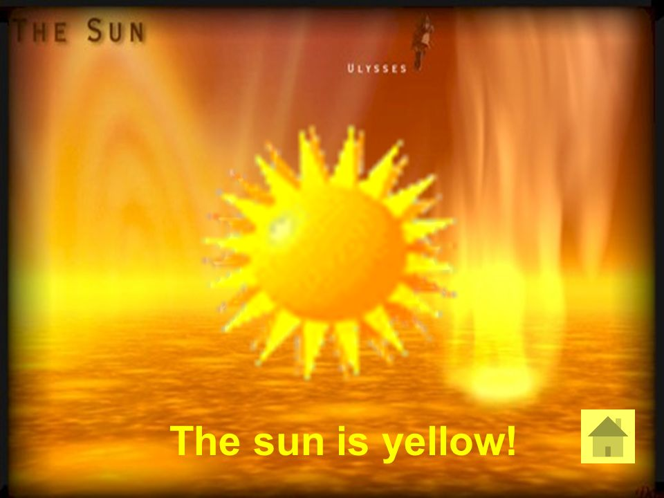 The sun is yellow!