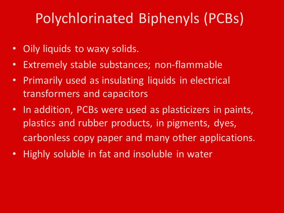 Polychlorinated Biphenyls (PCBs) Oily liquids to waxy solids.