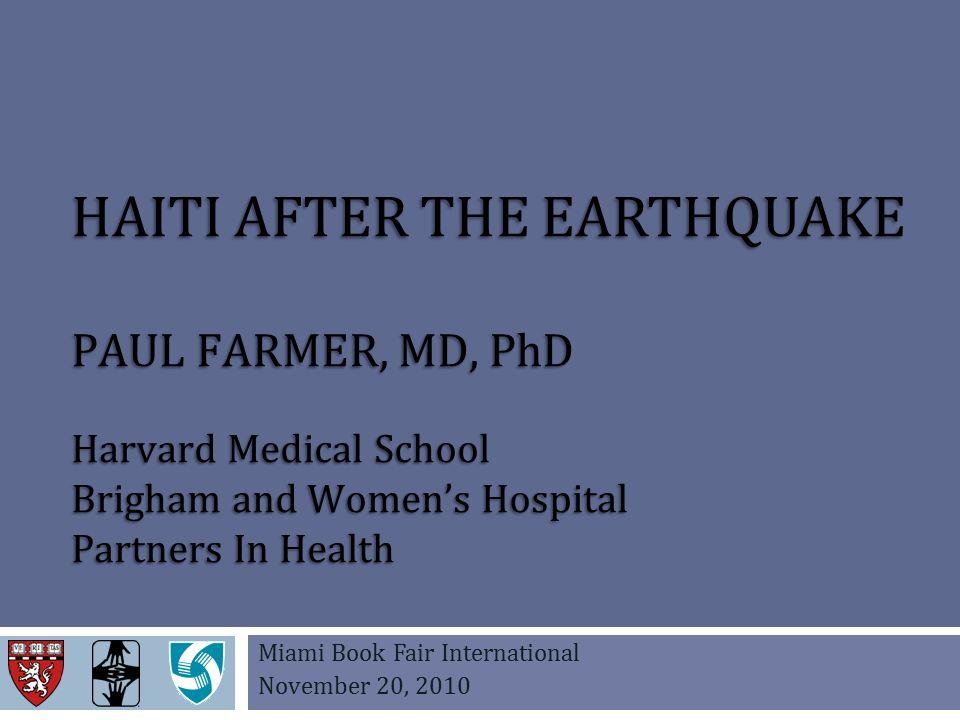 HAITI AFTER THE EARTHQUAKE PAUL FARMER, MD, PhD Harvard