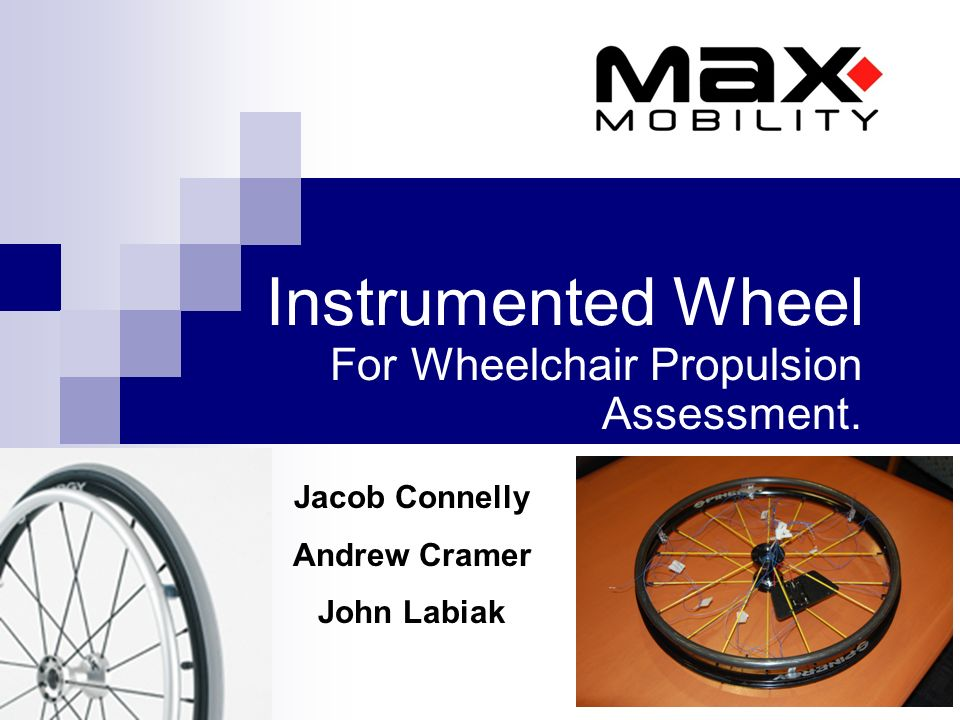 Instrumented Wheel For Wheelchair Propulsion Assessment Jacob Connelly Andrew Cramer John Labiak Ppt Download