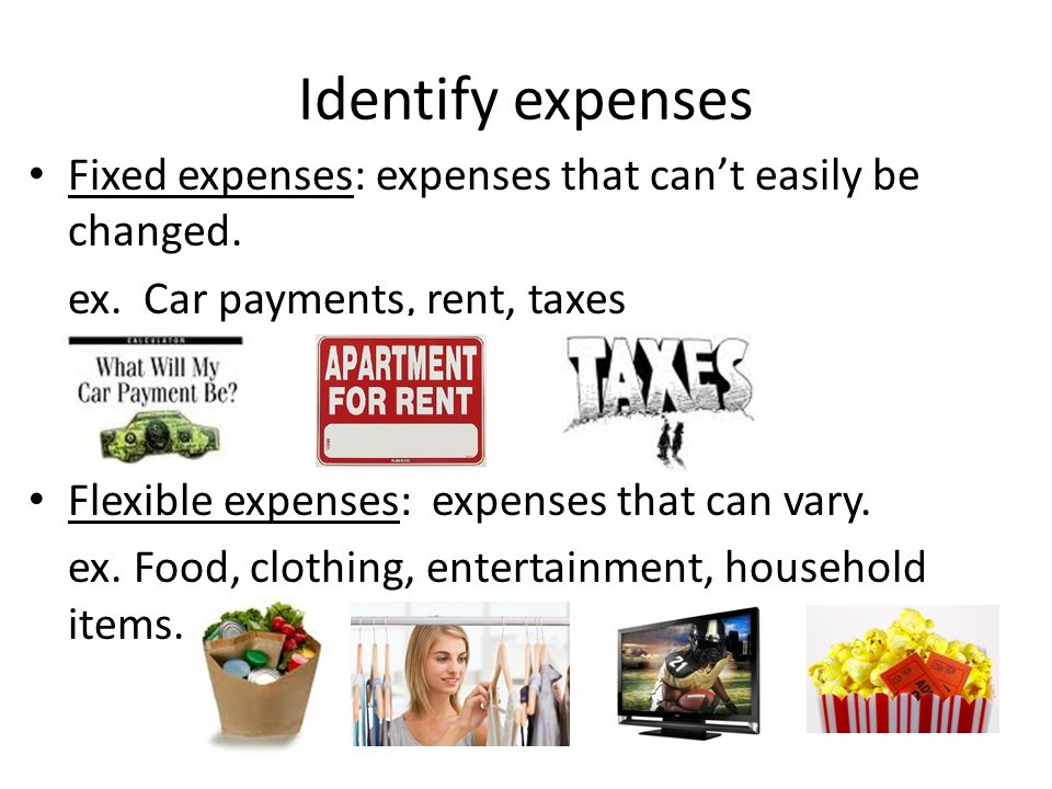 Fixed expenses: expenses that can't easily be changed.