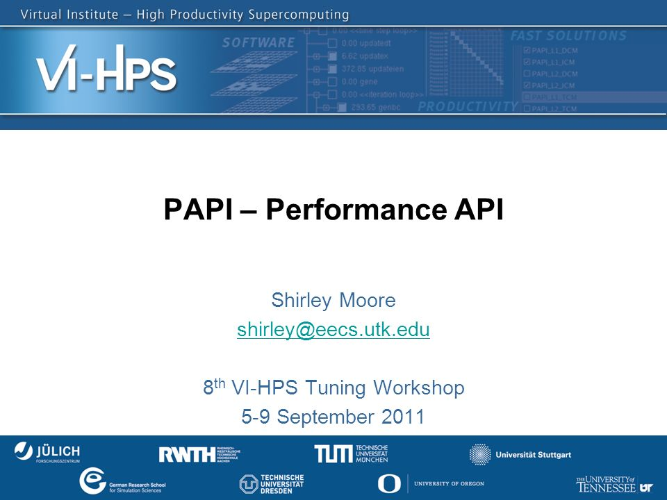 PAPI – Performance API Shirley Moore 8 th VI-HPS Tuning