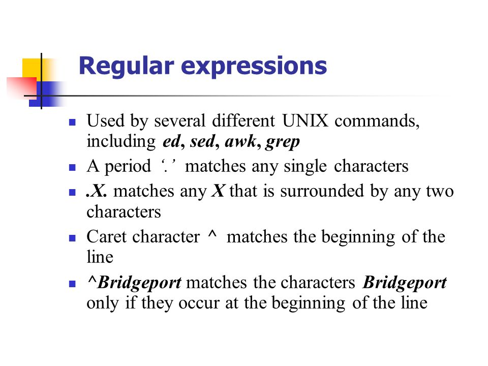 Regular expressions Used by several different UNIX commands
