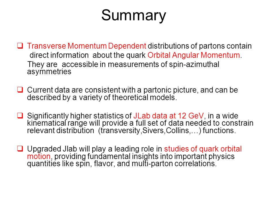 Summary  Transverse Momentum Dependent distributions of partons contain direct information about the quark Orbital Angular Momentum.
