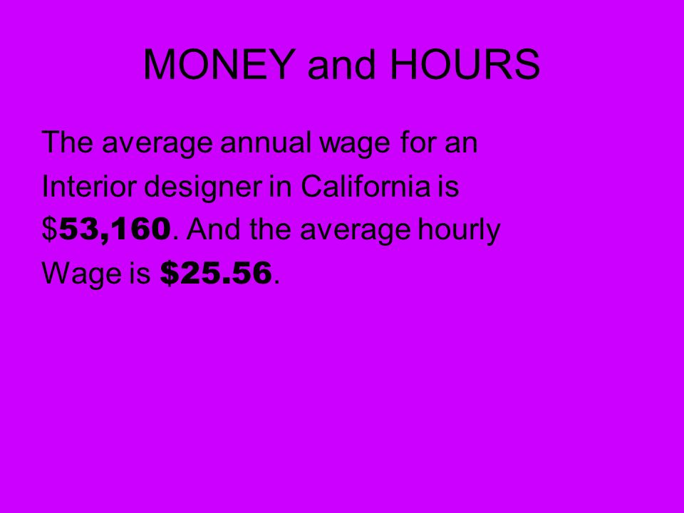 MONEY And HOURS The Average Annual Wage For An Interior Designer In  California Is $ 53,160