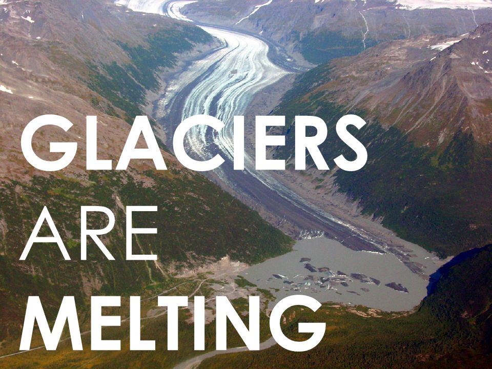 GLACIERS ARE MELTING