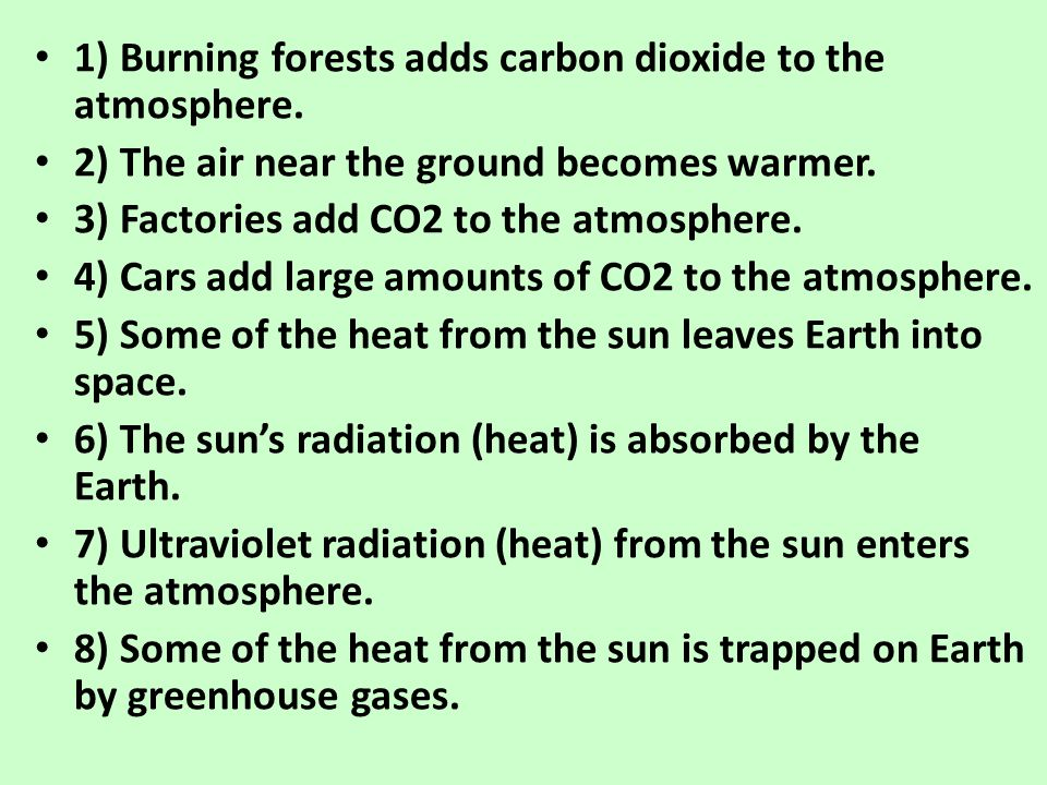 1) Burning forests adds carbon dioxide to the atmosphere.