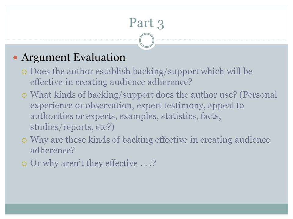 Part 3 Argument Evaluation  Does the author establish backing/support which will be effective in creating audience adherence.