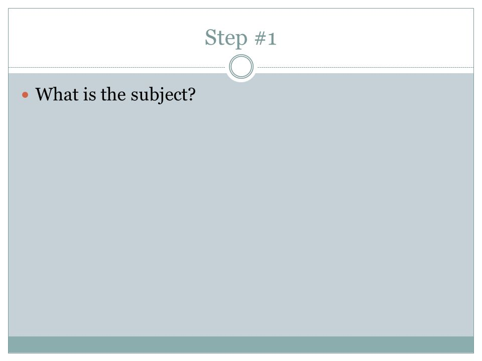 Step #1 What is the subject