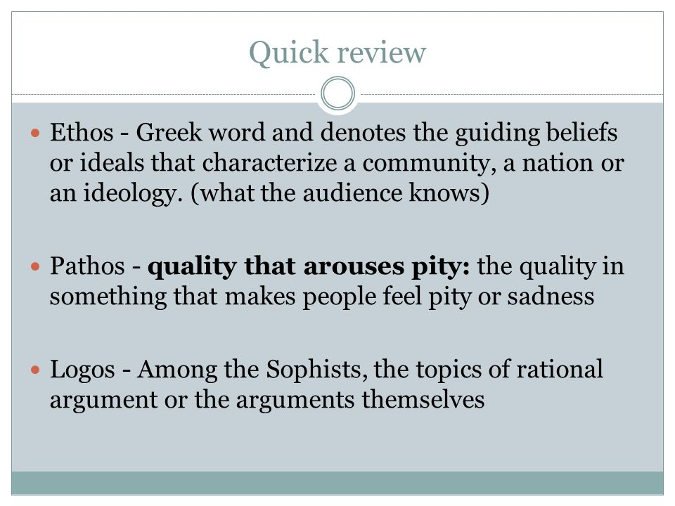 Quick review Ethos - Greek word and denotes the guiding beliefs or ideals that characterize a community, a nation or an ideology.