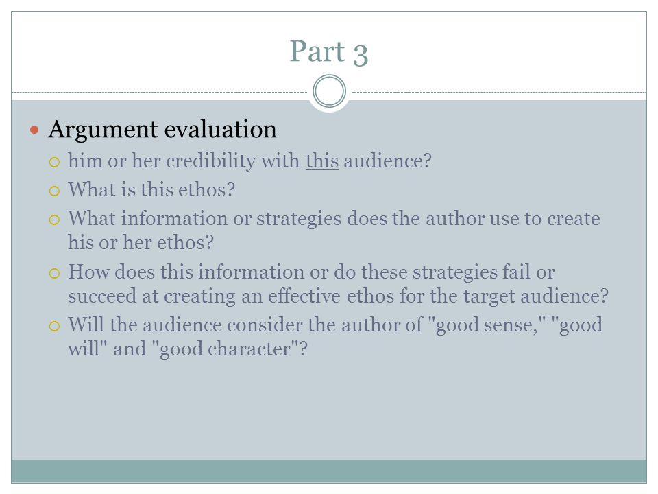 Part 3 Argument evaluation  him or her credibility with this audience.