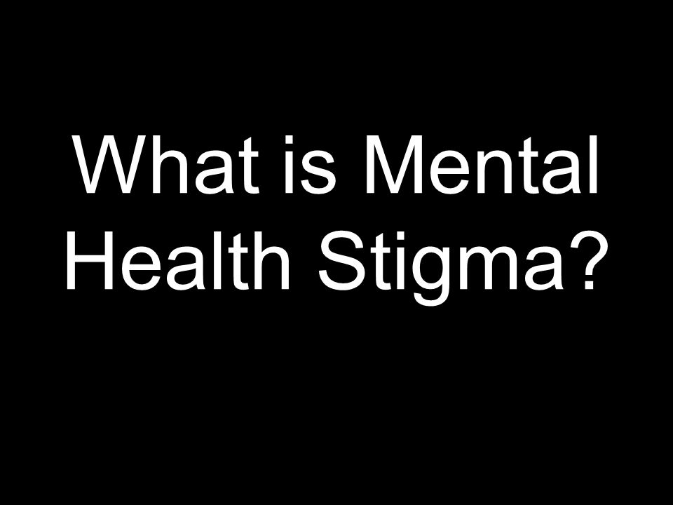 What Is Mental Health Stigma Definitions Mental Illness A