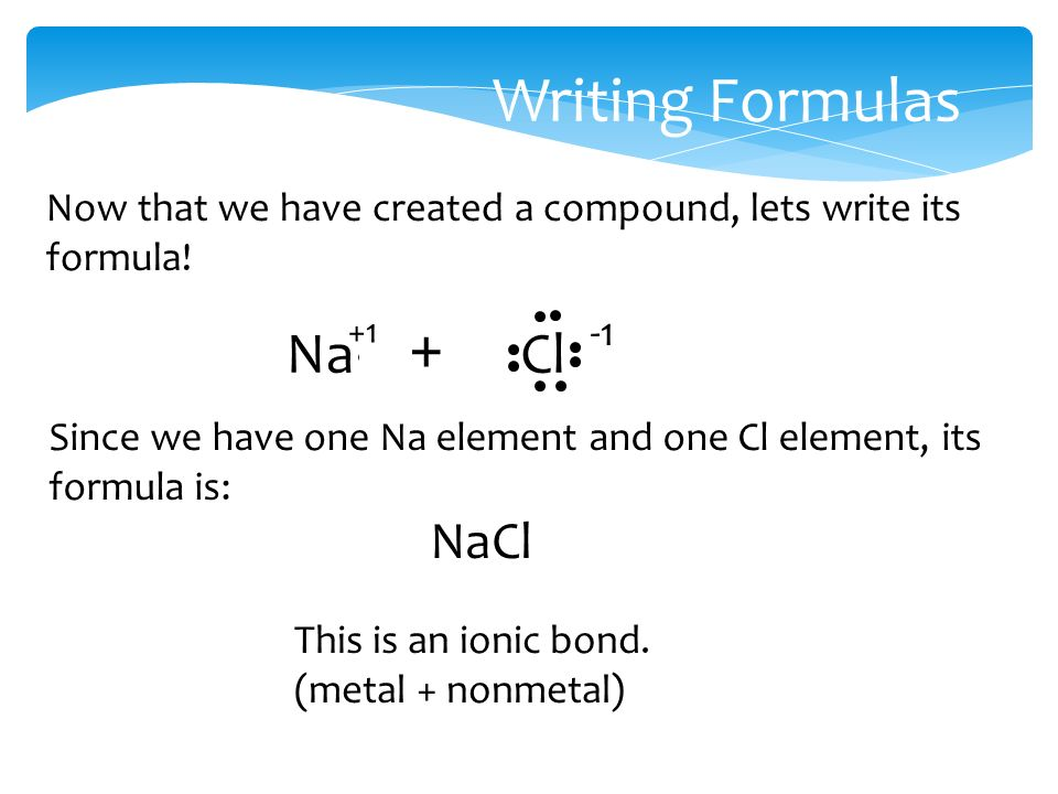 Writing Formulas Now that we have created a compound, lets write its formula.