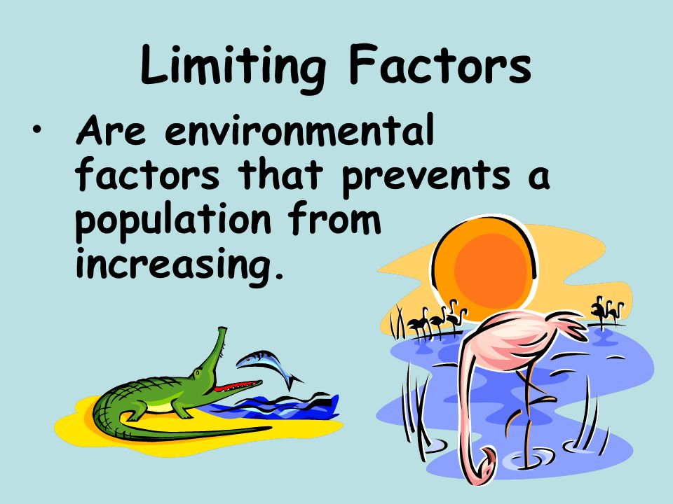 Limiting Factors Are environmental factors that prevents a population from increasing.