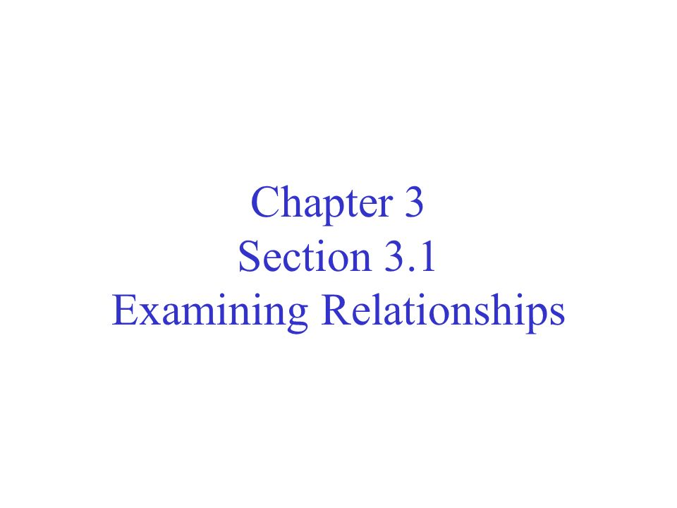 Chapter 3 Section 3.1 Examining Relationships
