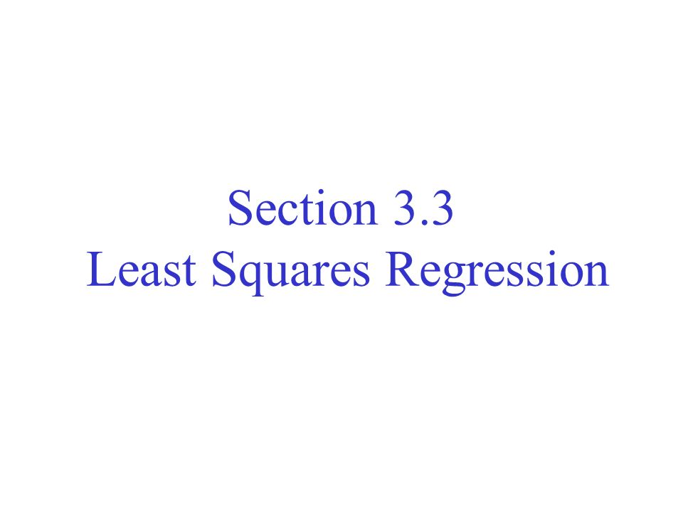 Section 3.3 Least Squares Regression