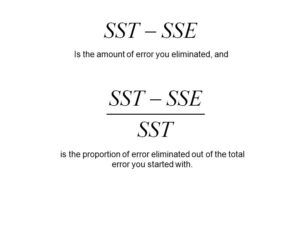 Is the amount of error you eliminated, and is the proportion of error eliminated out of the total error you started with.